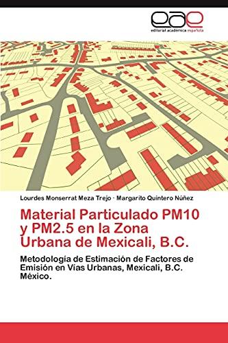 9783659015021: Material Particulado PM10 y PM2.5 en la Zona Urbana de Mexicali, B.C.: Metodología de Estimación de Factores de Emisión en Vías Urbanas, Mexicali, B.C. México. (Spanish Edition)