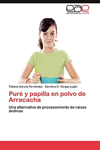 9783659015052: Puré y papilla en polvo de Arracacha: Una alternativa de procesamiento de raíces andinas