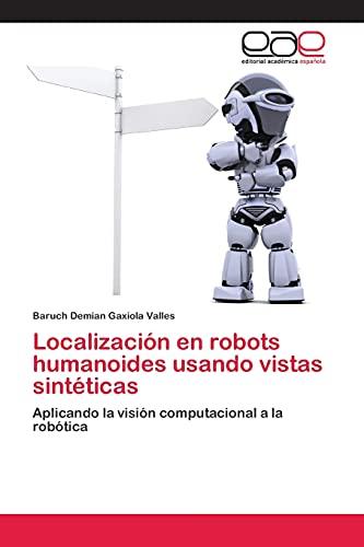 9783659015083: Localizaci�n en robots humanoides usando vistas sint�ticas: Aplicando la visi�n computacional a la rob�tica