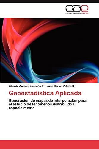 9783659015212: Geoestadística Aplicada: Generación de mapas de interpolación para el estudio de fenómenos distribuidos espacialmente (Spanish Edition)