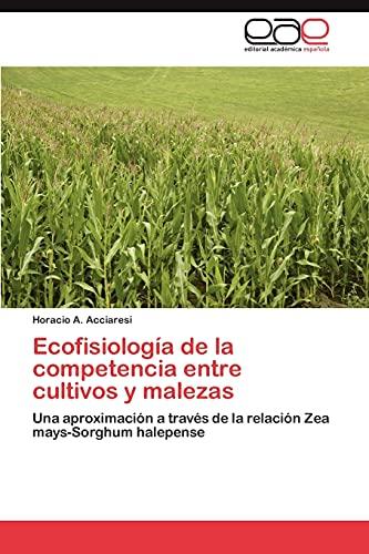 9783659015267: Ecofisiología de la competencia entre cultivos y malezas: Una aproximación a través de la relación Zea mays-Sorghum halepense (Spanish Edition)