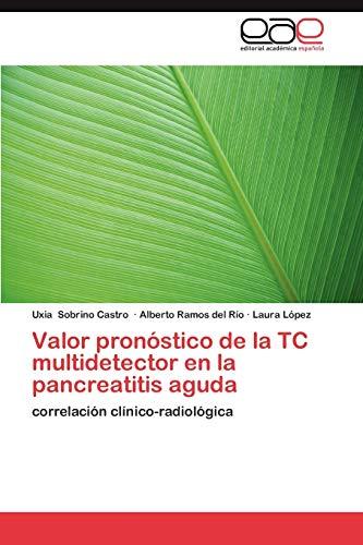 9783659015298: Valor pronóstico de la TC multidetector en la pancreatitis aguda: correlación clínico-radiológica (Spanish Edition)