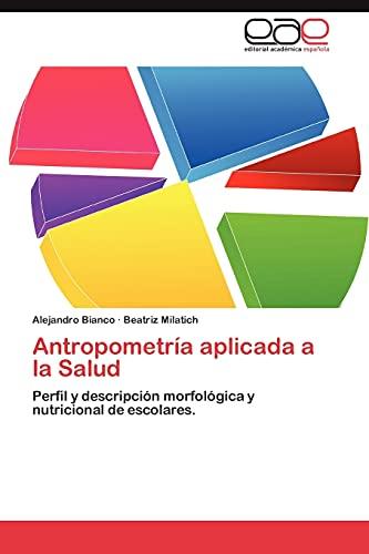 9783659015410: Antropometría aplicada a la Salud: Perfil y descripción morfológica y nutricional de escolares. (Spanish Edition)