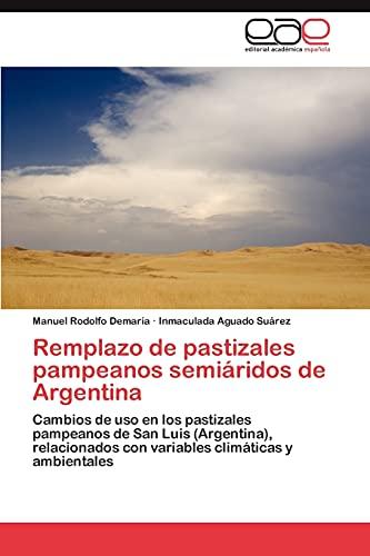 9783659015571: Remplazo de pastizales pampeanos semiáridos de Argentina: Cambios de uso en los pastizales pampeanos de San Luis (Argentina), relacionados con variables climáticas y ambientales (Spanish Edition)