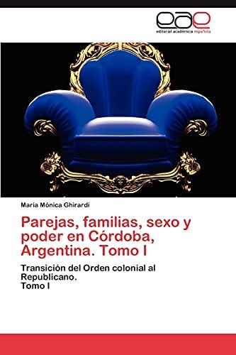 9783659015618: Parejas, Familias, Sexo y Poder En Cordoba, Argentina. Tomo I