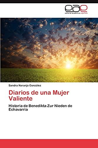 9783659015724: Diarios de una Mujer Valiente: Historia de Benedikta Zur Nieden de Echavarría (Spanish Edition)