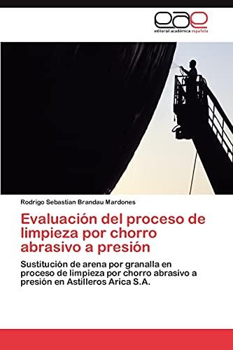 9783659015786: Evaluación del proceso de limpieza por chorro abrasivo a presión: Sustitución de arena por granalla en proceso de limpieza por chorro abrasivo a presión en Astilleros Arica S.A. (Spanish Edition)