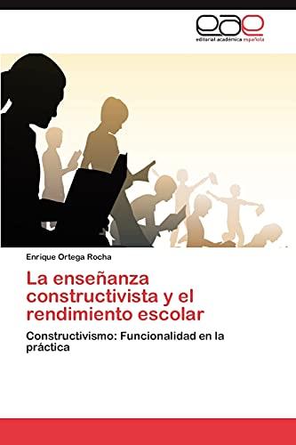 9783659015809: La enseñanza constructivista y el rendimiento escolar: Constructivismo: Funcionalidad en la práctica (Spanish Edition)