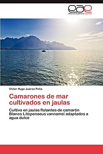 9783659016134: Camarones de mar cultivados en jaulas: Cultivo en jaulas flotantes de camarón Blanco Litopenaeus vannamei adaptados a agua dulce (Spanish Edition)