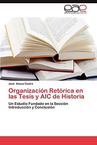 Organizacion Retorica En Las Tesis y Aic de Historia: Josà Abaca Castro