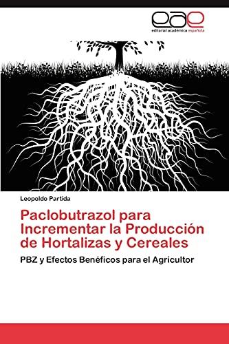 Paclobutrazol Para Incrementar La Produccion de Hortalizas y Cereales: Leopoldo Partida