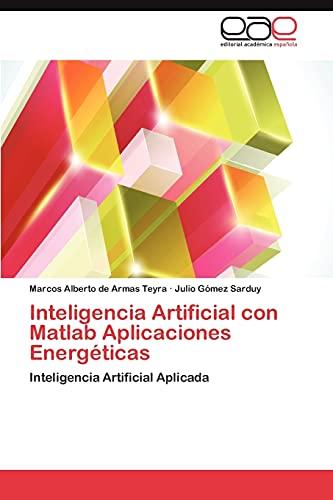 9783659016554: Inteligencia Artificial con Matlab Aplicaciones Energéticas: Inteligencia Artificial Aplicada (Spanish Edition)