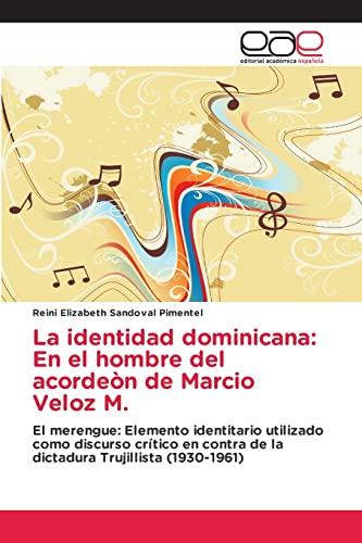 9783659016660: La identidad dominicana: En el hombre del acordeòn de Marcio Veloz M.: El merengue: Elemento identitario utilizado como discurso crítico en contra de ... Trujillista (1930-1961) (Spanish Edition)