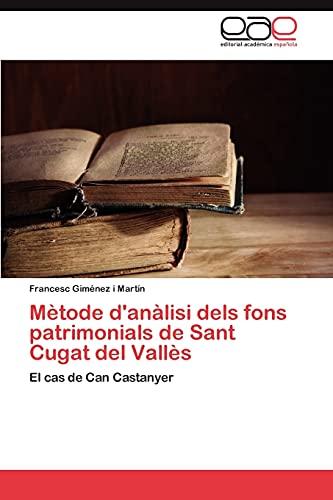 9783659016813: Mètode d'anàlisi dels fons patrimonials de Sant Cugat del Vallès: El cas de Can Castanyer (Spanish Edition)