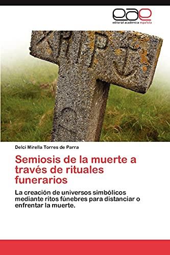 Semiosis de La Muerte a Traves de Rituales Funerarios: Delci Mirella Torres de Parra