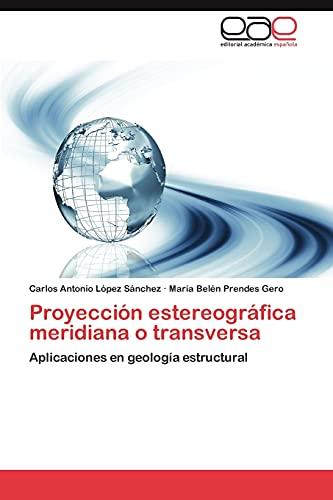 9783659016981: Proyección estereográfica meridiana o transversa: Aplicaciones en geología estructural (Spanish Edition)