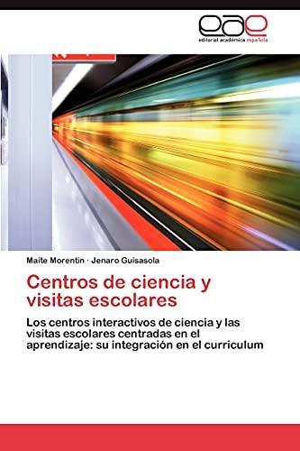 9783659016998: Centros de ciencia y visitas escolares: Los centros interactivos de ciencia y las visitas escolares centradas en el aprendizaje: su integración en el curriculum (Spanish Edition)