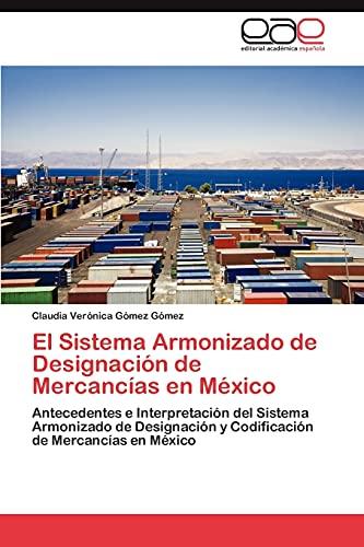 9783659017100: El Sistema Armonizado de Designación de Mercancías en México: Antecedentes e Interpretación del Sistema Armonizado de Designación y Codificación de Mercancías en México (Spanish Edition)