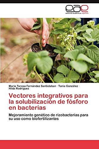 9783659017360: Vectores integrativos para la solubilización de fósforo en bacterias: Mejoramiento genético de rizobacterias para su uso como biofertilizantes (Spanish Edition)