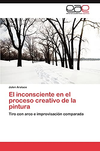 9783659017513: El inconsciente en el proceso creativo de la pintura: Tiro con arco e improvisación comparada (Spanish Edition)