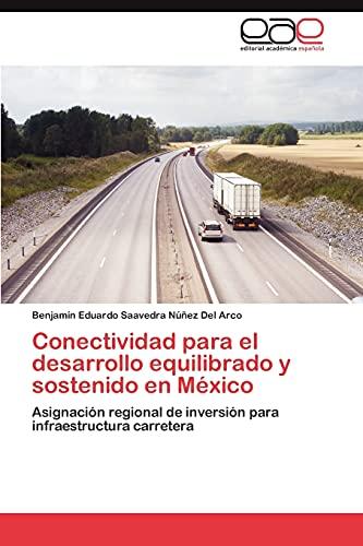 9783659017773: Conectividad para el desarrollo equilibrado y sostenido en México: Asignación regional de inversión para infraestructura carretera (Spanish Edition)