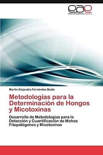 9783659017964: Metodologías para la Determinación de Hongos y Micotoxinas: Desarrollo de Metodologías para la Detección y Cuantificación de Mohos Fitopatógenos y Micotoxinas (Spanish Edition)