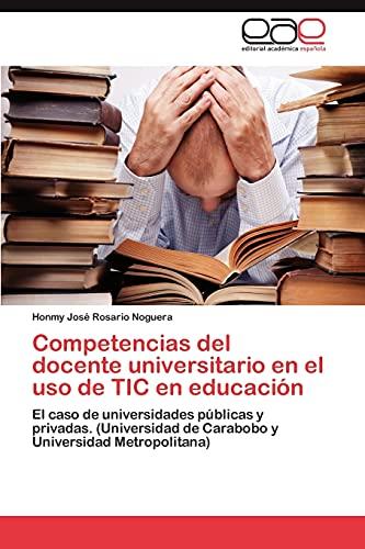 9783659018114: Competencias del docente universitario en el uso de TIC en educación: El caso de universidades públicas y privadas. (Universidad de Carabobo y Universidad Metropolitana) (Spanish Edition)