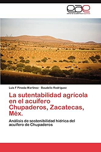 9783659018121: La Sutentabilidad Agricola En El Acuifero Chupaderos, Zacatecas, Mex.