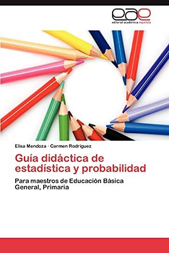 9783659018404: Guía didáctica de estadística y probabilidad: Para maestros de Educación Básica General, Primaria (Spanish Edition)