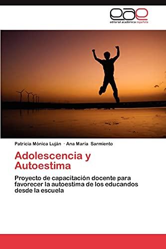9783659018510: Adolescencia y Autoestima: Proyecto de capacitación docente para favorecer la autoestima de los educandos desde la escuela