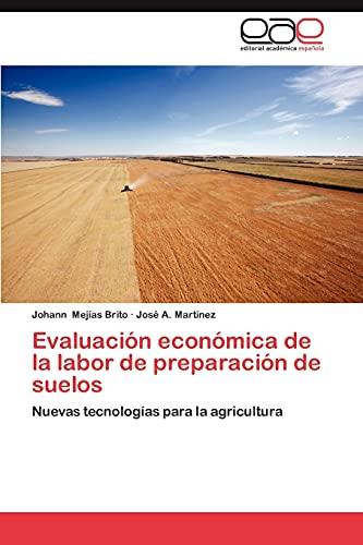9783659018572: Evaluación económica de la labor de preparación de suelos: Nuevas tecnologías para la agricultura (Spanish Edition)