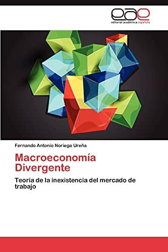 9783659018800: Macroeconomía Divergente: Teoría de la inexistencia del mercado de trabajo