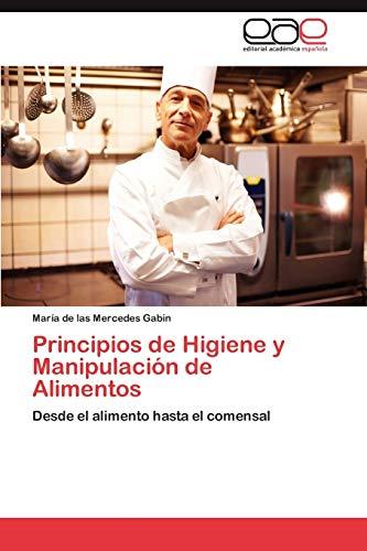 9783659018961: Principios de Higiene y Manipulación de Alimentos: Desde el alimento hasta el comensal (Spanish Edition)