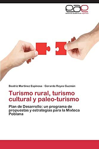 9783659019289: Turismo rural, turismo cultural y paleo-turismo: Plan de desarrollo: un programa de propuestas y estrategias para la Mixteca Poblana (Spanish Edition)