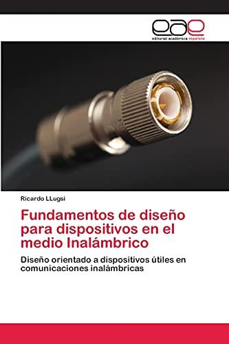 9783659019333: Fundamentos de diseño para dispositivos en el medio Inalámbrico: Diseño orientado a dispositivos útiles en comunicaciones inalámbricas (Spanish Edition)