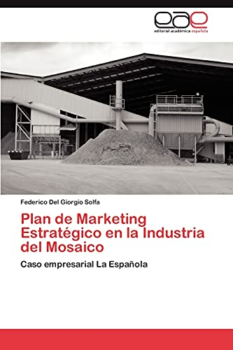 9783659019517: Plan de Marketing Estratégico en la Industria del Mosaico: Caso empresarial La Española (Spanish Edition)