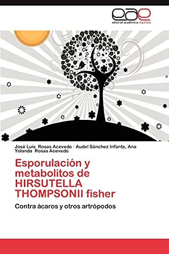9783659019609: Esporulación y metabolitos de HIRSUTELLA THOMPSONII fisher: Contra ácaros y otros artrópodos (Spanish Edition)