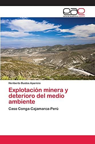 9783659019746: Explotación minera y deterioro del medio ambiente: Caso Conga-Cajamarca-Perú (Spanish Edition)