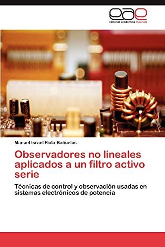 Observadores No Lineales Aplicados a Un Filtro Activo Serie: Manuel Israel Flota-Bañuelos
