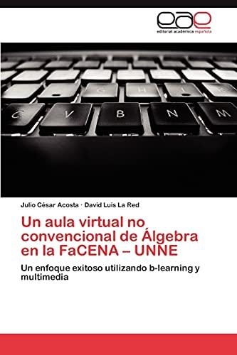 9783659020346: Un aula virtual no convencional de Álgebra en la FaCENA – UNNE: Un enfoque exitoso utilizando b-learning y multimedia (Spanish Edition)