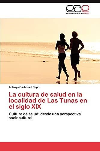 9783659020544: La cultura de salud en la localidad de Las Tunas en el siglo XIX: Cultura de salud: desde una perspectiva sociocultural (Spanish Edition)