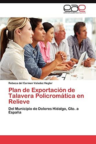 9783659021077: Plan de Exportación de Talavera Policromática en Relieve: Del Municipio de Dolores Hidalgo, Gto. a España (Spanish Edition)