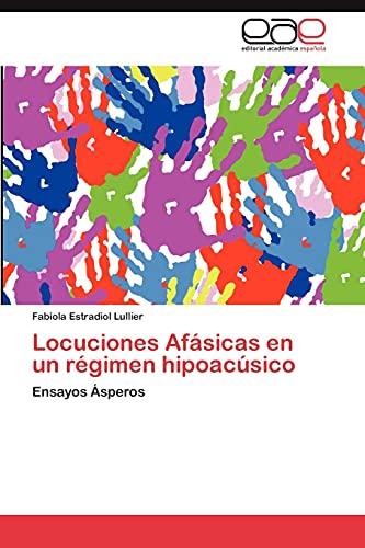 9783659021398: Locuciones Afásicas en un régimen hipoacúsico: Ensayos Ásperos (Spanish Edition)