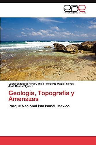 9783659021473: Geología, Topografía y Amenazas: Parque Nacional Isla Isabel, México (Spanish Edition)
