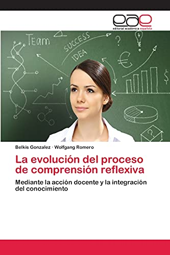 9783659021596: La evolución del proceso de comprensión reflexiva: Mediante la acción docente y la integración del conocimiento (Spanish Edition)