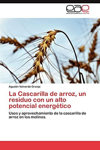 9783659021831: La Cascarilla de arroz, un residuo con un alto potencial energético: Usos y aprovechamiento de la cascarilla de arroz en los molinos. (Spanish Edition)