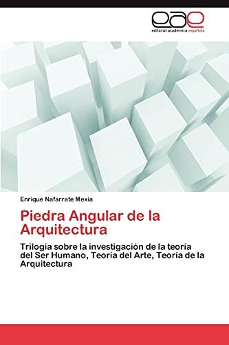 9783659021879: Piedra Angular de la Arquitectura: Trilogía sobre la investigación de la teoría del Ser Humano, Teoría del Arte, Teoría de la Arquitectura (Spanish Edition)