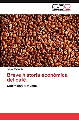 9783659022357: Breve historia económica del café.: Colombia y el mundo (Spanish Edition)