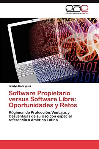 9783659022456: Software Propietario versus Software Libre: Oportunidades y Retos: Régimen de Protección.Ventajas y Desventajas de su Uso con especial referencia a América Latina (Spanish Edition)