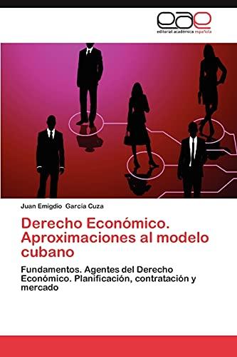 9783659022685: Derecho Económico. Aproximaciones al modelo cubano: Fundamentos. Agentes del Derecho Económico. Planificación, contratación y mercado (Spanish Edition)